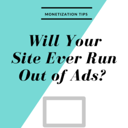 Will Your Site Ever Run Out of Ads Will Your Ads Ever Run Out? Will Your Ads Ever Run Out? 14 256x256