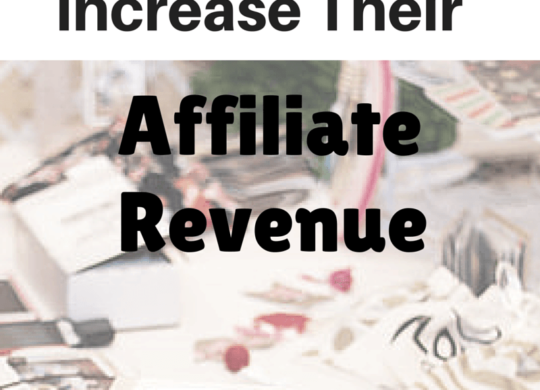7 Ways Bloggers Can Increase Affiliate Revenue
